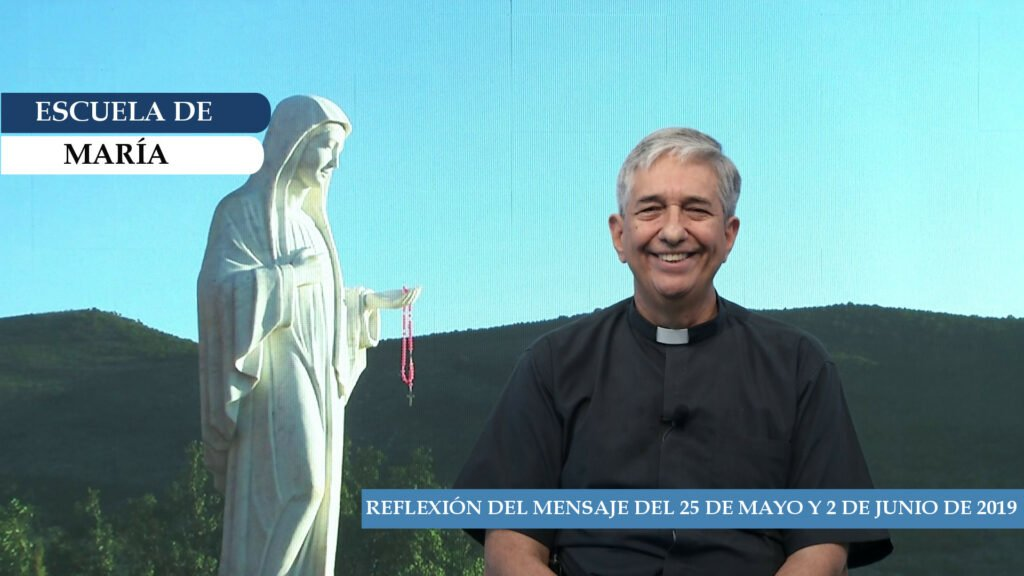 Escuela de María – Reflexión del Mensaje del 25 de mayo y 2 de junio de 2019